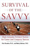 Image of Survival of the Savvy: High-Integrity Political Tactics for Career and Company Success
