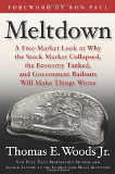 Image of Meltdown: A Free-Market Look at Why the Stock Market Collapsed, the Economy Tanked, and Government Bailouts Will Make Things Worse